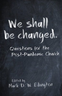 We-Shall-Be-Changed